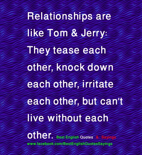 Relationships are like tom and jerry..