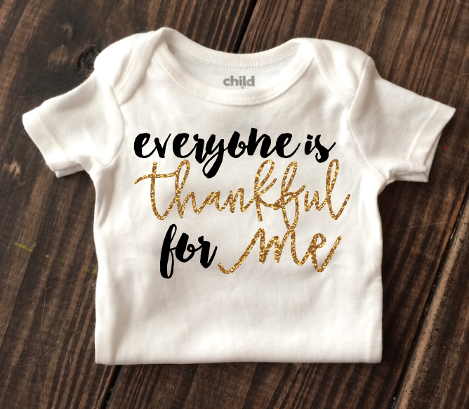 Everyone Is Thankful For Me Onesie