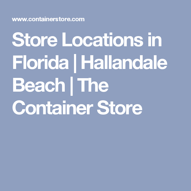 Store Locations In Florida | Hallandale Beach | The Container Store