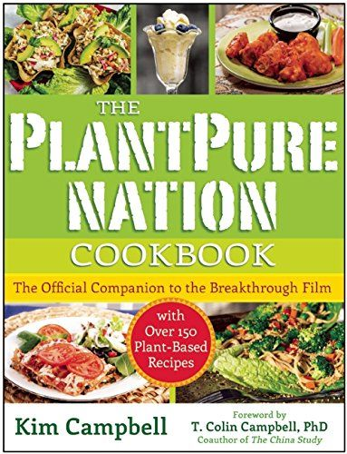 The PlantPure Nation Cookbook: The Official Companion Cookbook to the Breakthrough Film...with over 150 Plant-Based Recipes by Kim Campbell