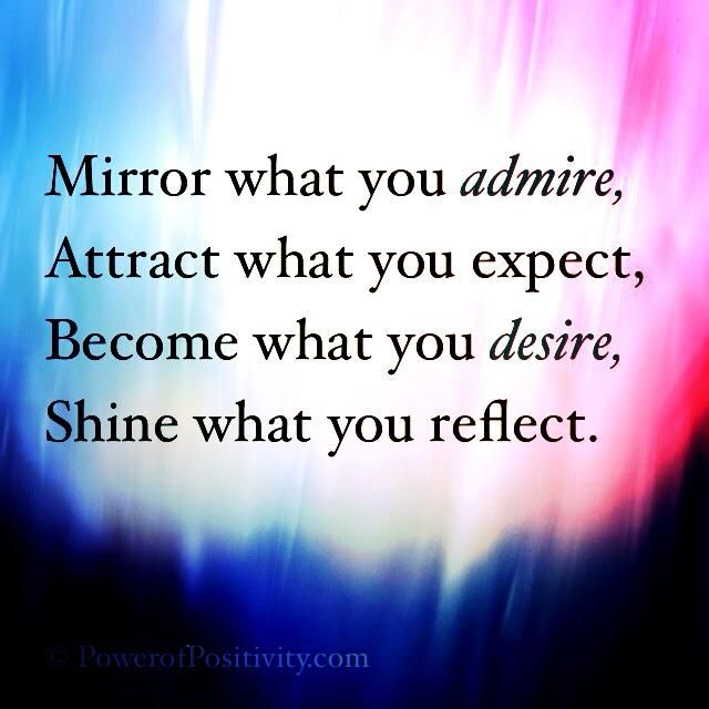 Mirror what you admire, attract what you expect, become what you desire, shine what you reflect.   #powerofpositivity #positivewords #positivethinking #inspiration #quotes