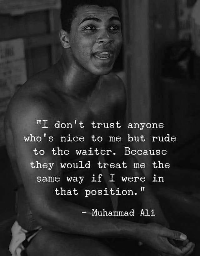 I dont trust anyone whos nice to me but rude to the waiter  Muhammad Ali [640 x 817] #Quotes