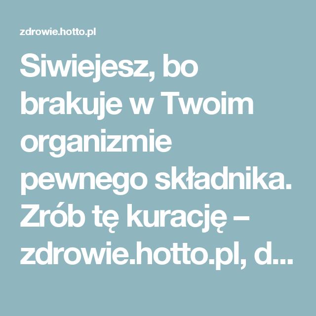 Siwiejesz, bo brakuje w Twoim organizmie pewnego składnika. Zrób tę kurację – zdrowie.hotto.pl, domowe sposoby popularne w necie