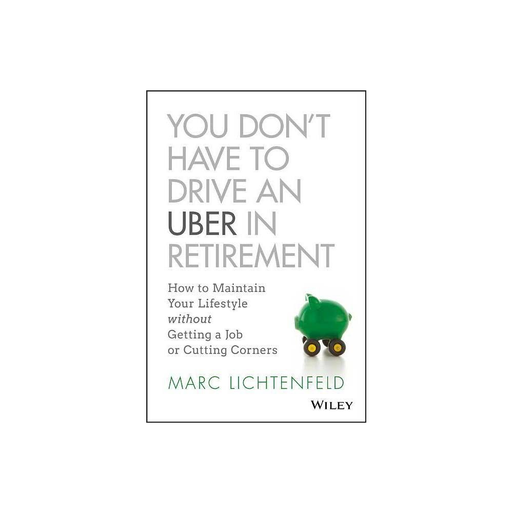 You Don T Have To Drive An Uber In Retirement By Marc