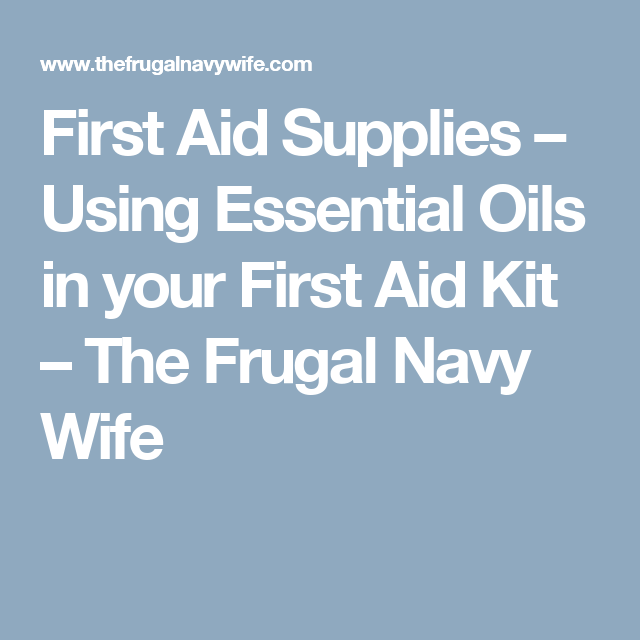 First Aid Supplies – Using Essential Oils in your First Aid Kit – The Frugal Navy Wife