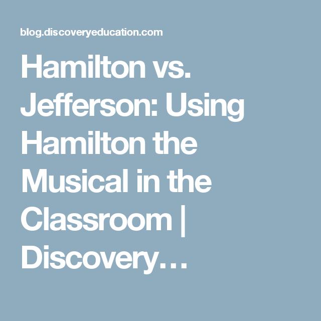 Hamilton Vs Jefferson Using Hamilton The Musical In The Classroom