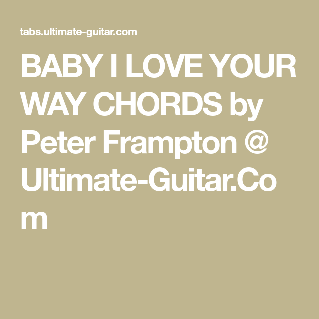 BABY I LOVE YOUR WAY CHORDS by Peter Frampton @ Ultimate-Guitar.Com ...