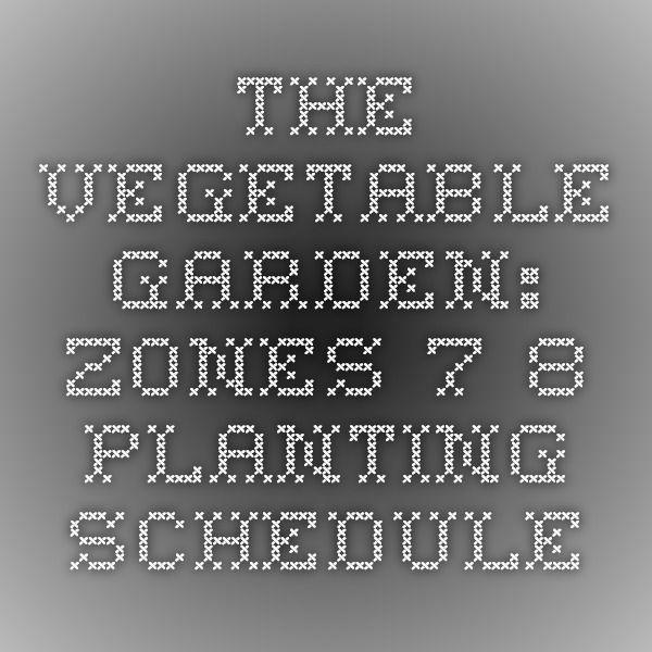The Vegetable Garden: Zones 7-8 Planting Schedule ...