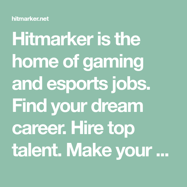 Hitmarker Is The Home Of Gaming And Esports Jobs Find Your Dream Career Hire Top Talent Make Your Mark Career Change Job Dream Career