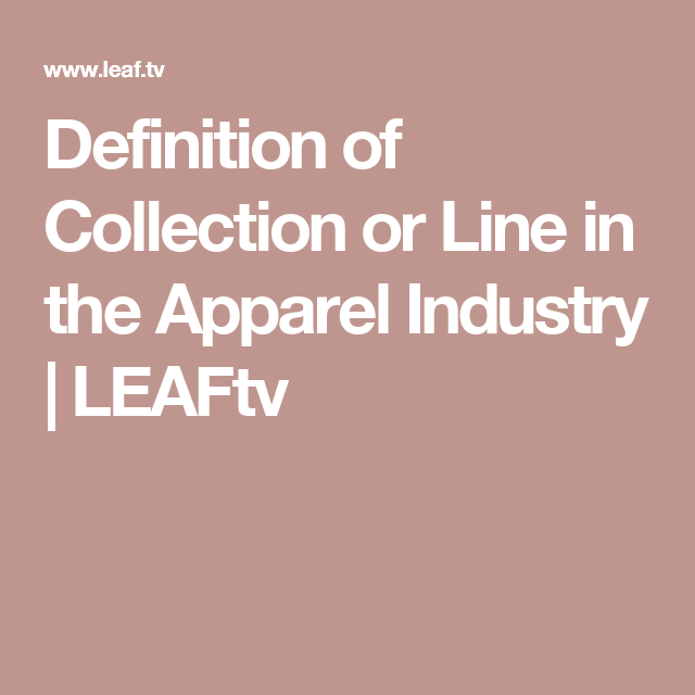 Definition Of Collection Or Line In The Apparel Industry With Images Collection