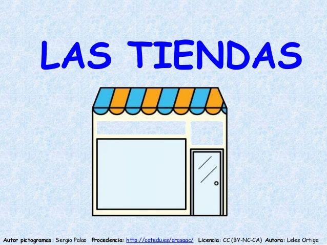 LAS TIENDAS  Autor pictogramas: Sergio Palao Procedencia: http://catedu.es/arasaac/ Licencia: CC (BY-NC-CA) Autora: Leles ...