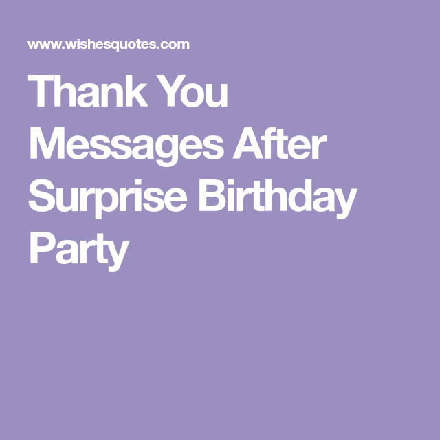 Amazing Thank You Messages After Surprise Birthday Party Birthday Surprise Party Birthday Surprise Thank You Messages