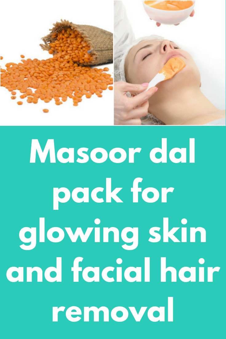 Masoor dal pack for glowing skin and facial hair removal Masoor