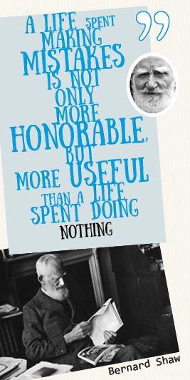 """""""A life spent making mistakes is not only more honorable, but more useful than a life spent doing nothing"""" Bernard Show #quotes #thoughts #words"""