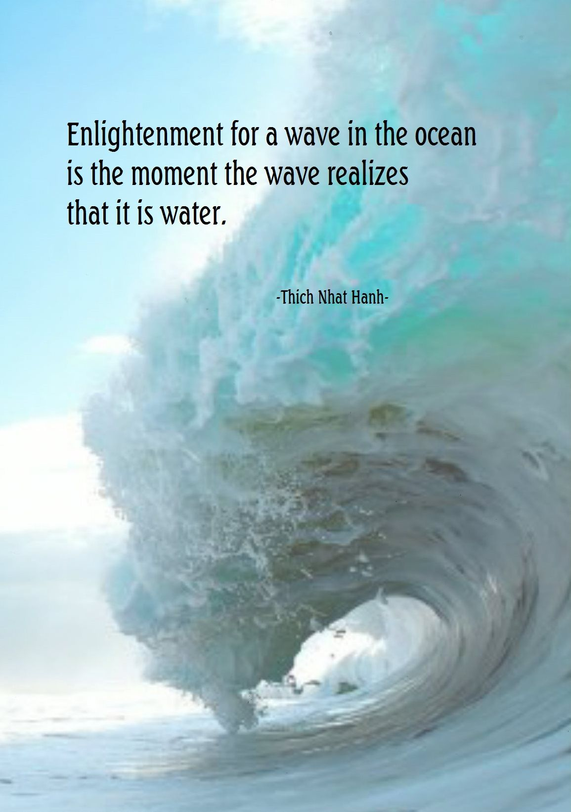 Enlightenment for a wave in the ocean is the moment the wave realizes that it is water. - Thich Nhat Hanh) wave im…   Wave quotes, Thich nhat hanh, Spiritual wisdom