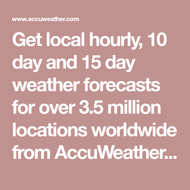 Get Local Hourly 10 Day And 15 Day Weather Forecasts For Over 35