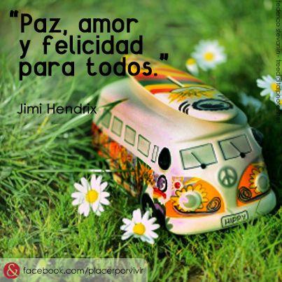 """""""Paz, amor y felicidad para todos."""" Jimi Hendrix #frase"""