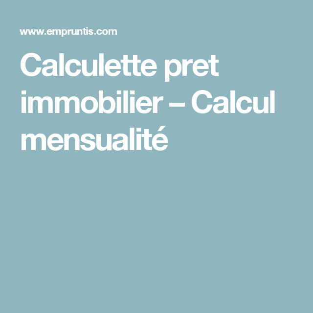 Calculette Pret Immobilier Calcul Mensualite Calcul Budget Placement Financier Immobilier