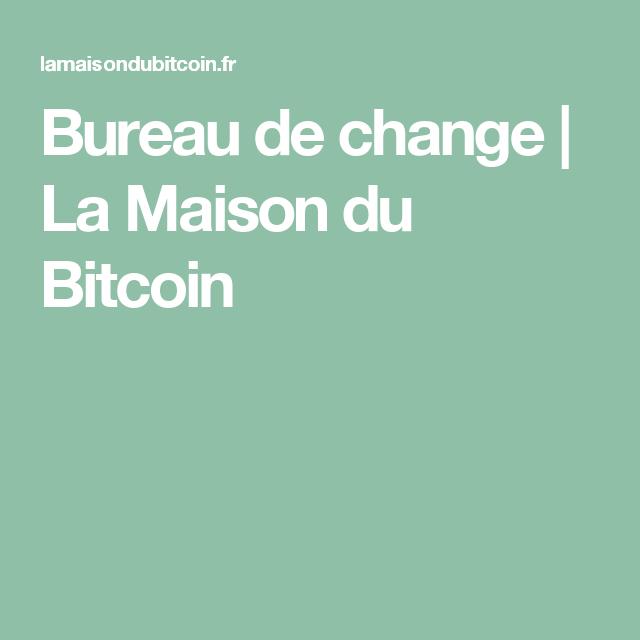 Bureau De Change La Maison Du Bitcoin B Itcoin Pinterest