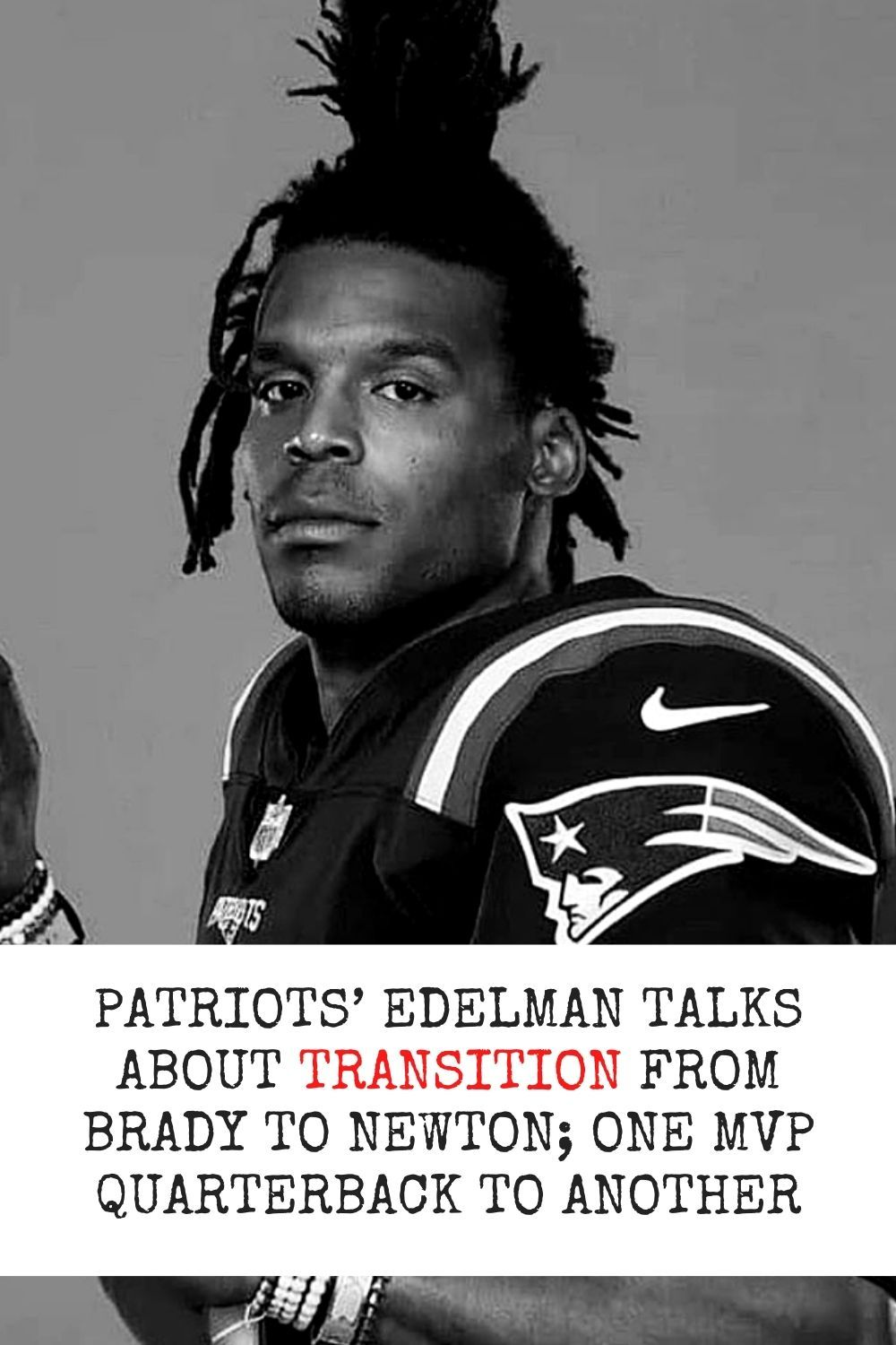Patriots Edelman Talks About Transition From Brady To Newton One Mvp Quarterback To Another In 2020 Patriots Quarterback New England Patriots