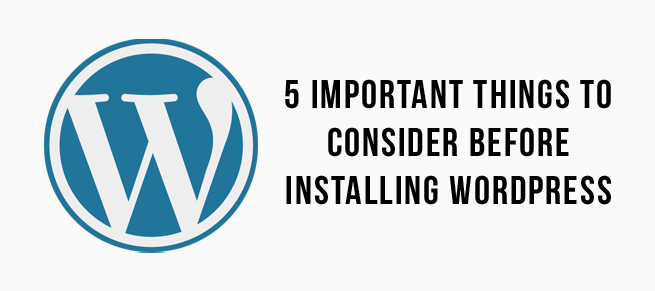 5 Important Things To Consider Before Installing WordPress by Jan Kearney