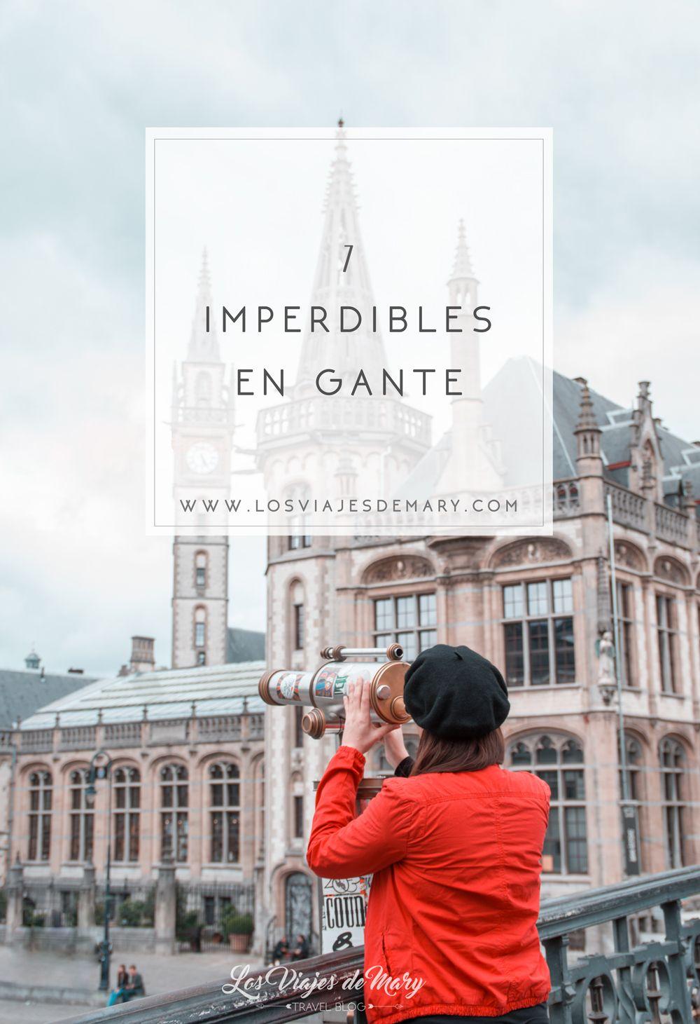 Qué Ver En Gante En Un Día 7 Lugares Imprescindibles Los Viajes De Mary Blog De Viajes Viajes Gante Gante Belgica