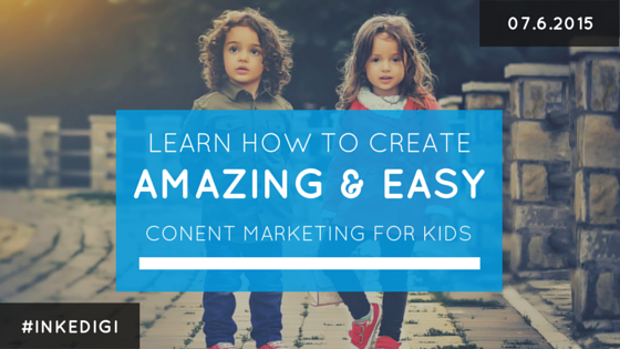 Learn How to Create Amazing & Easy Content Marketing for Kids