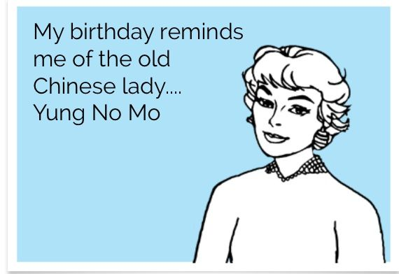 My Birthday Reminds Me Of The Old Chinese Lady Yung No Mo Its My Birthday Old Things Funny
