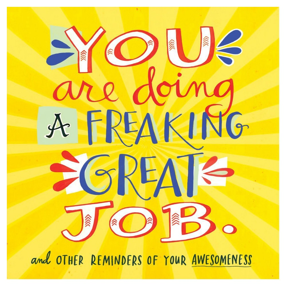 You Are Doing a Freaking Great Job. by Workman