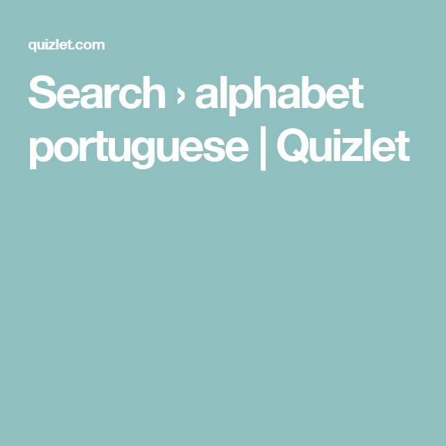 Search › alphabet portuguese | Quizlet