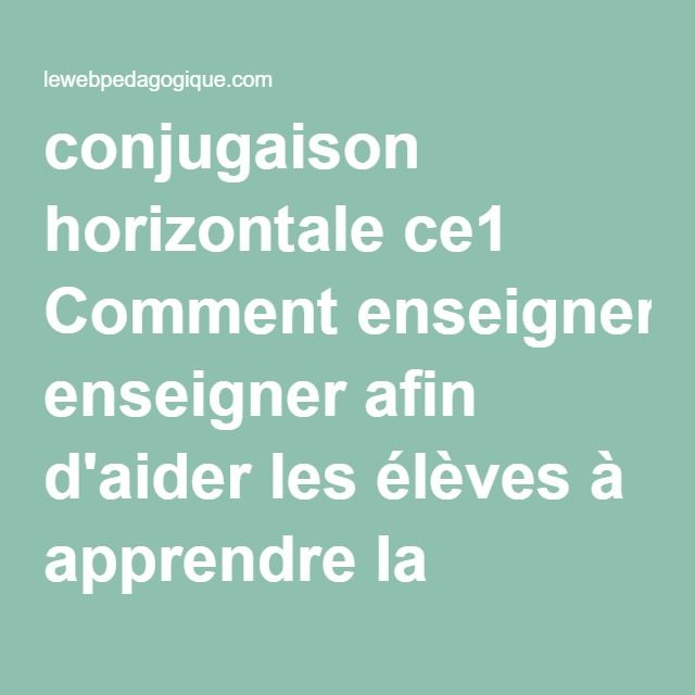 Conjugaison Horizontale Ce1 Comment Enseigner Afin D Aider Les Eleves A Apprendre La Grammaire L Orthographe La Conjugais Conjugaison Enseignement La Grammaire