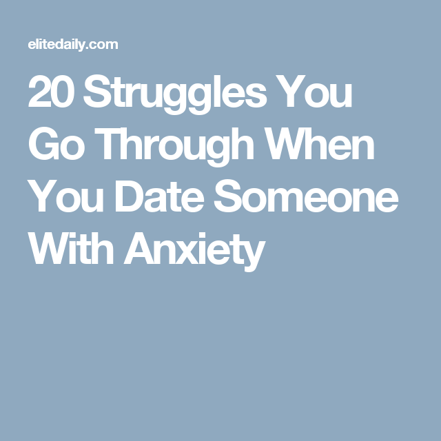 20 things to know about dating someone with anxiety