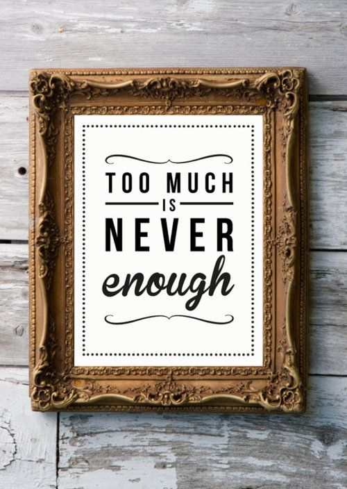 You Can Never Have Too Much Of A Good Thing Words Inspirational Quotes Giclee Art