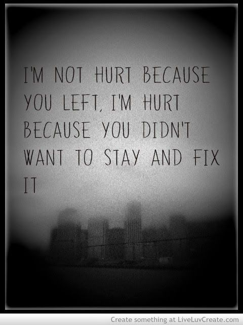 Im Not Hurt Because You Left Im Hurt Because You Didnt Want To