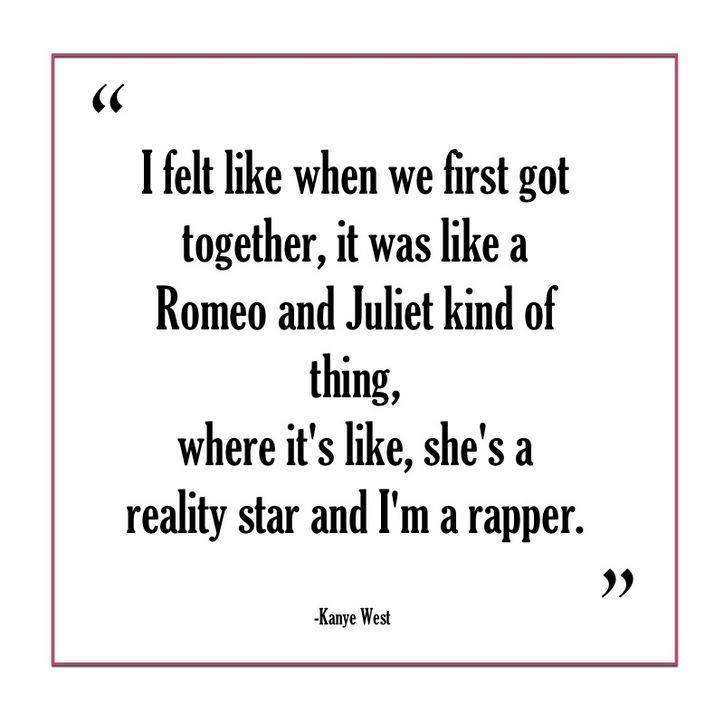 3 Perfectly Over The Top Things Kanye West Said About His Relationship With Kim Kardashian Romeo And Juliet Quotes Life Quotes Healing Quotes