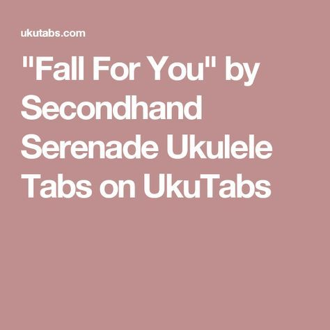 Fall For You By Secondhand Serenade Ukulele Tabs On Ukutabs