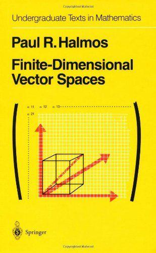 Finite-Dimensional Vector Spaces (Undergraduate Texts in Mathematics) by P.R. Halmos