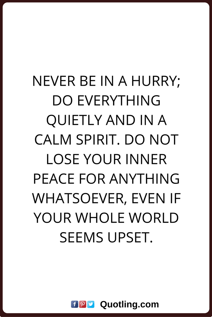 Peace Of Mind Quotes Peace Of Mind Quotes Never Be In A Hurry Do Everything Quietly And