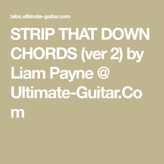 Strip That Down Chords Ver 2 By Liam Payne Ultimate Guitar Com Ukelele Londen Eddie Vedder