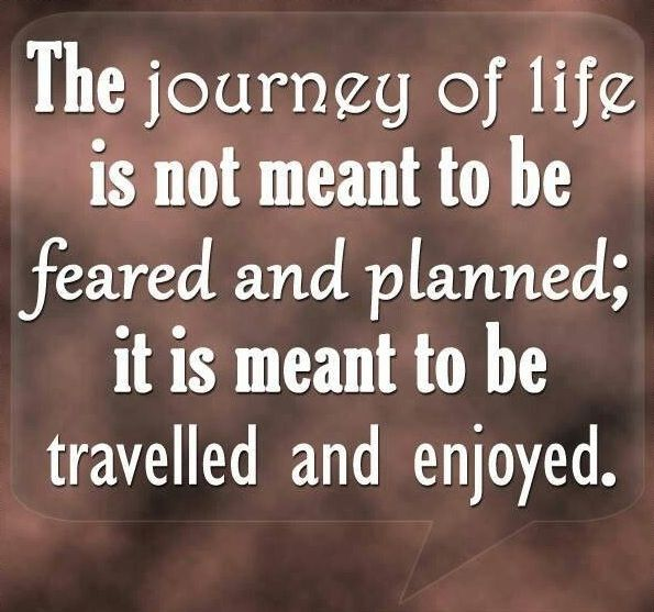 Amazing Journey Of Life Is Meant To Be Travelled And Enjoyed.