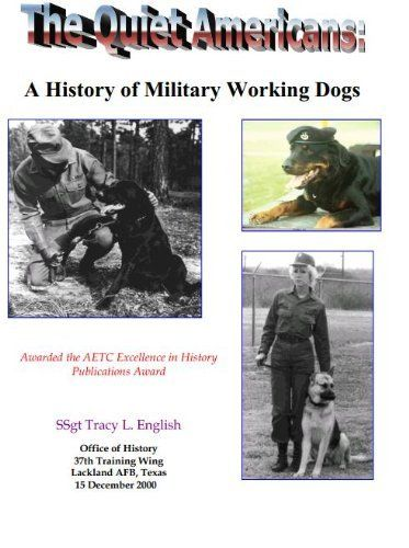 The Quiet Americans : A History of Military Working Dogs by SSgt Tracy L. English. $2.99. 28 pages