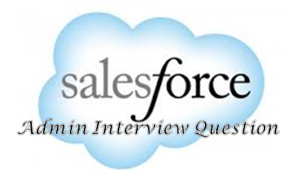 salesforce administrator interview questions | Salesforce