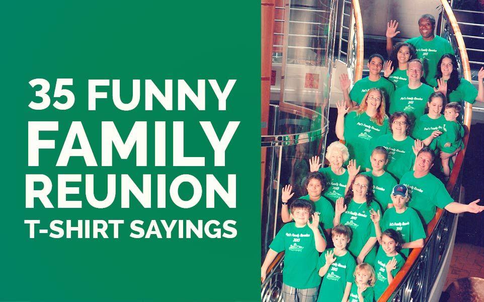 35 Funny Family Reunion T-Shirt Sayings | Family humor ...