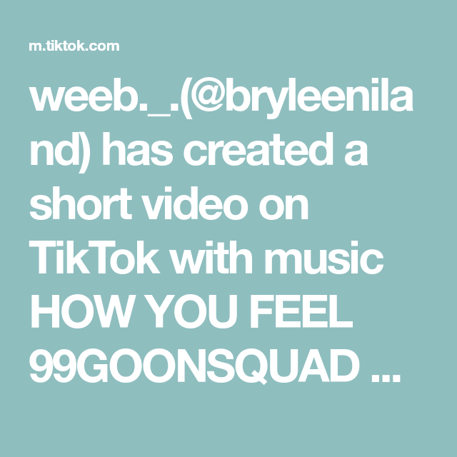 Weeb Bryleeniland Has Created A Short Video On Tiktok With Music How You Feel 99goonsquad Edit Greenscreen How Are You Feeling Verified Page Greenscreen