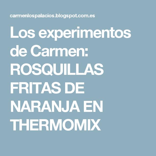 Los experimentos de Carmen: ROSQUILLAS FRITAS DE NARANJA EN THERMOMIX