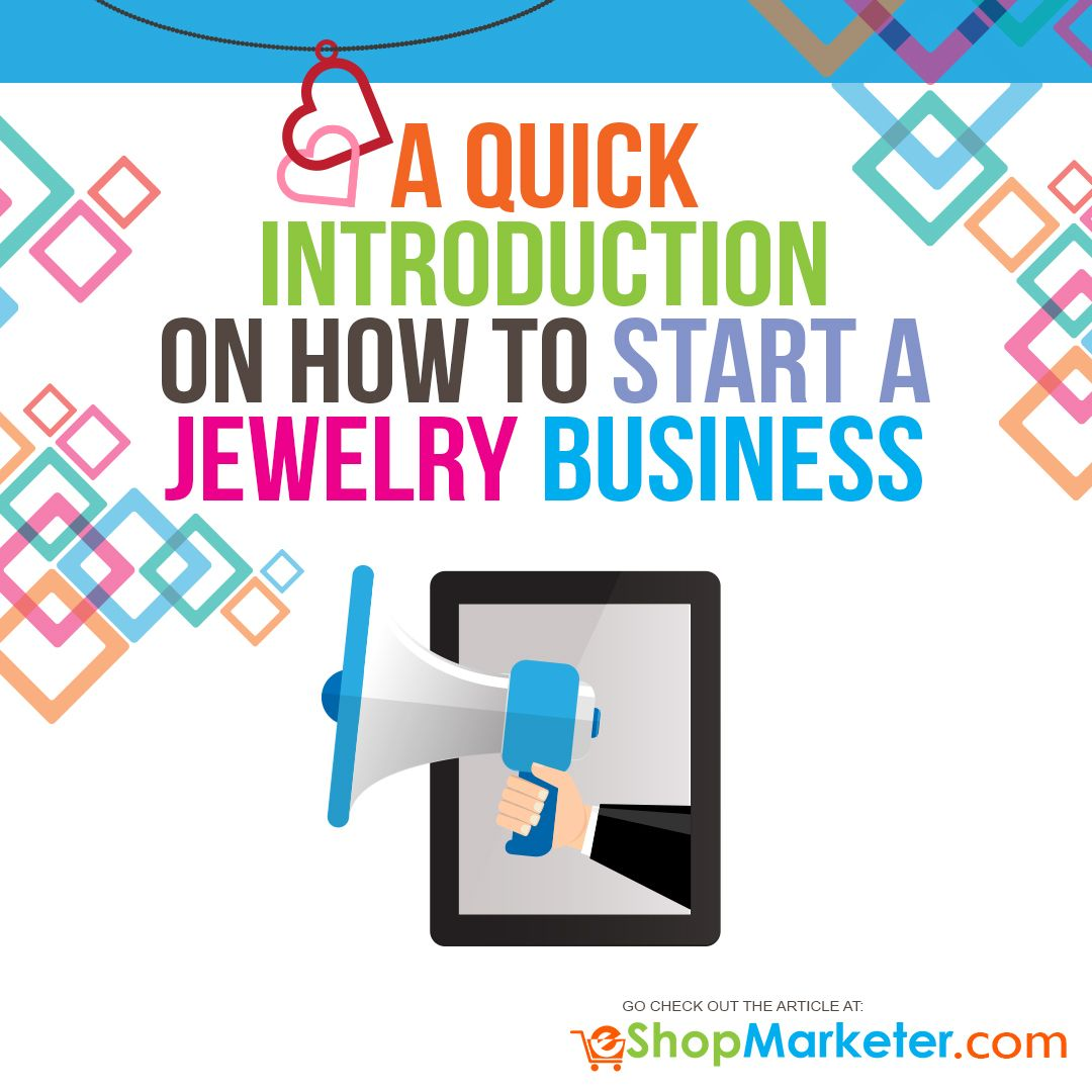 A Quick Introduction On How To Start A Jewelry Business Business