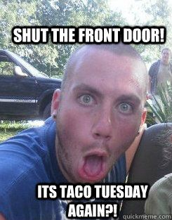 Shut The Front Door Its Taco Tuesday Again  Hahaha Pinterest - Shut the front door