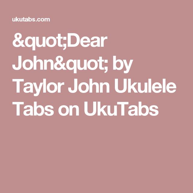 Dear John By Taylor John Ukulele Tabs On Ukutabs Music