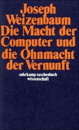 Die Macht der Computer und die Ohnmacht der Vernunft / Joseph Weizenbaum ; übersetzt von Udo Rennert