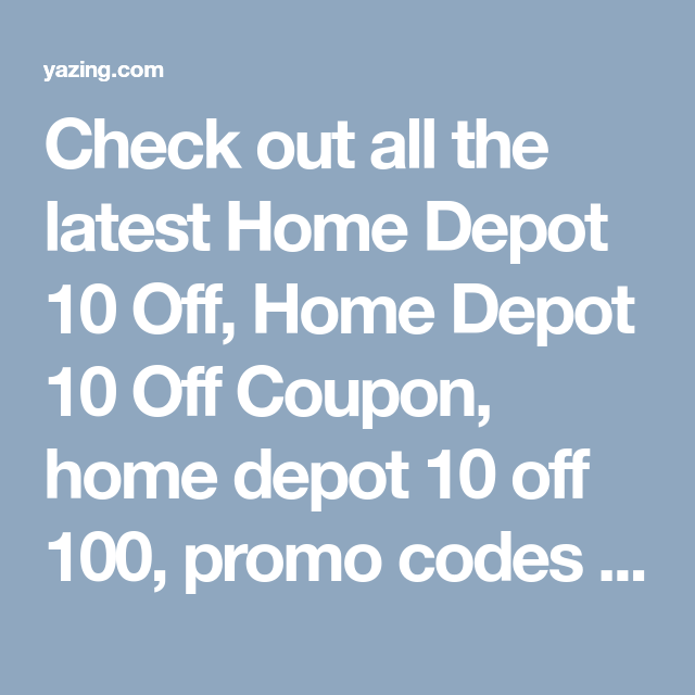 Check Out All The Latest Home Depot 10 Off Home Depot 10 Off Coupon